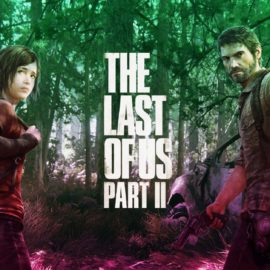 The Last of Us 2 Ertelendi, Hayranlarına Üzücü Haber!