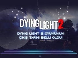 dying light 2 oyununun çıkış tarihi belli oldu!