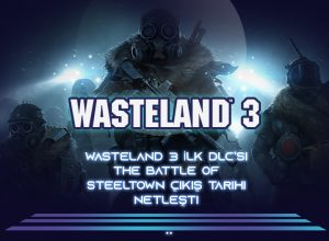 wasteland-3-ilk-dlcsi-the-battle-of-steeltown-cikis-tarihi-netlesti